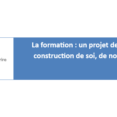 La formation : un projet de (re)construction de soi